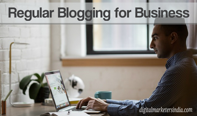 Regular Blogging for Business: Everything You Need to Know - Digital Marketers India | DMIn